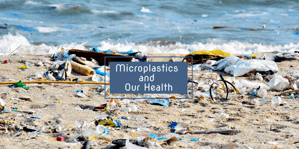 Microplastics and Our Health